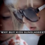 Why Buy Kid's Sunglasses?